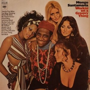 mongo-santamaria-workin-on-a-groovy-thing-1969