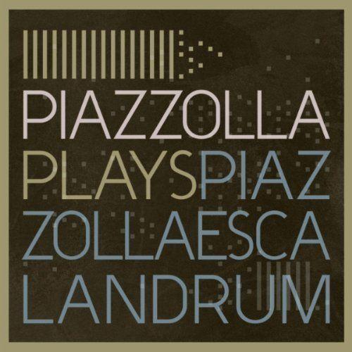 ESCALANDRUM - Piazzolla plays Piazzola Tango Argentine Buenos Aires